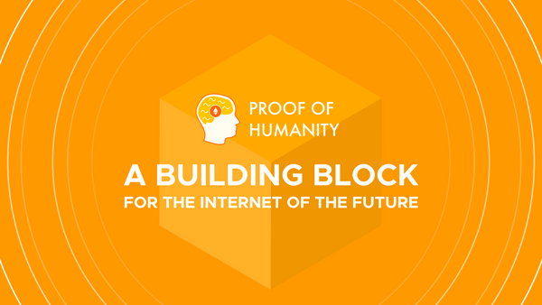Proof of Humanity, a Building Block for the Internet of the Future